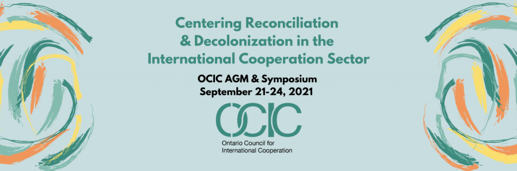 Text from top to bottom -  Centering Reconciliation & Decolonization in the International Cooperation Sector  OCIC AGM & Symposium September 21-24, 2021  OCIC Logo